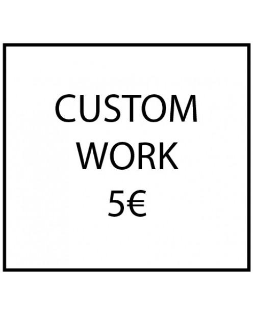 Custom work - 5€