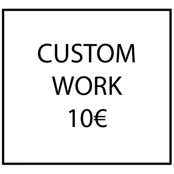Custom work - 10€