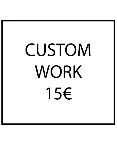 Custom work - 15€