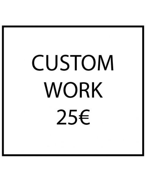 Custom work - 25€