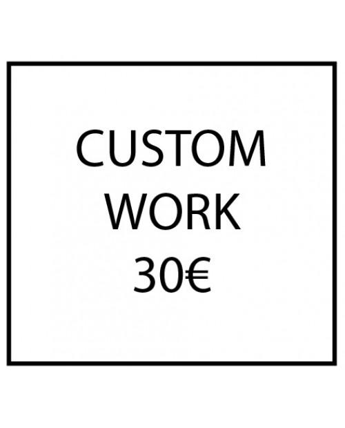 Custom work - 30€