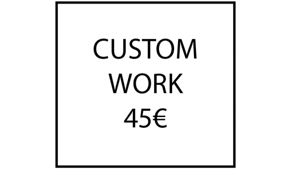 Custom work - 45€