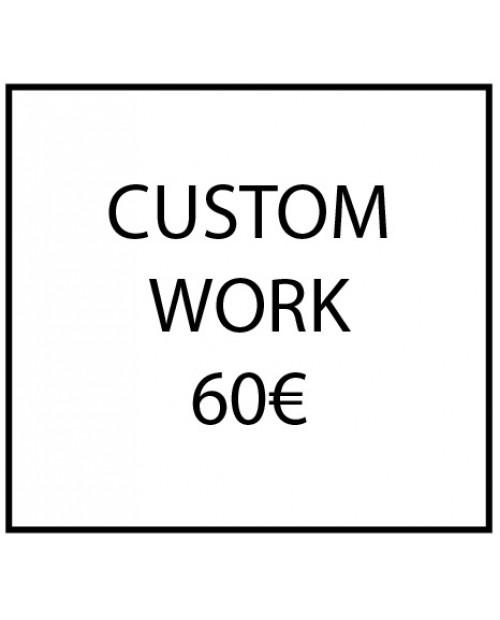 Custom work - 60€