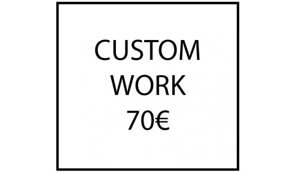 Custom work - 70€