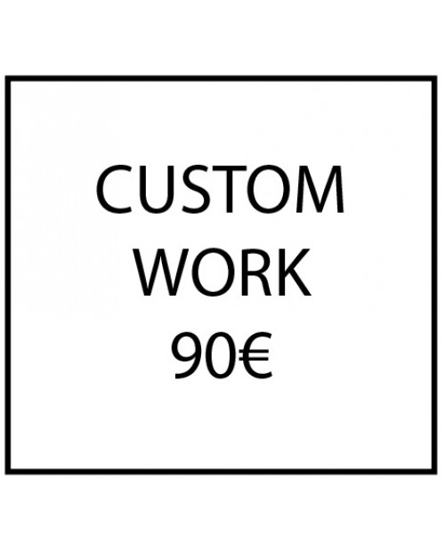 Custom work - 90€