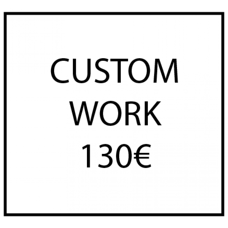 Custom work - 130€