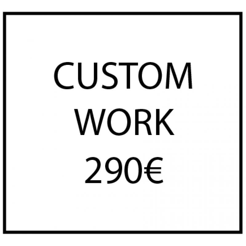Custom work - 290€